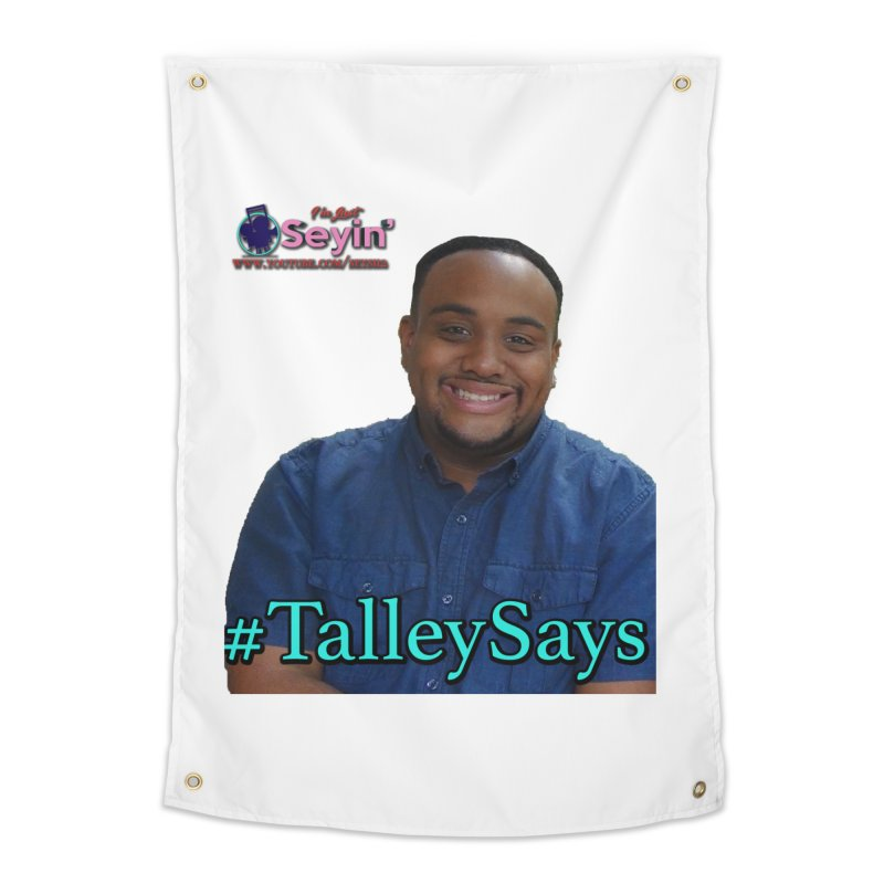 Talley Says Home Tapestry by I'm Just Seyin' Shoppe