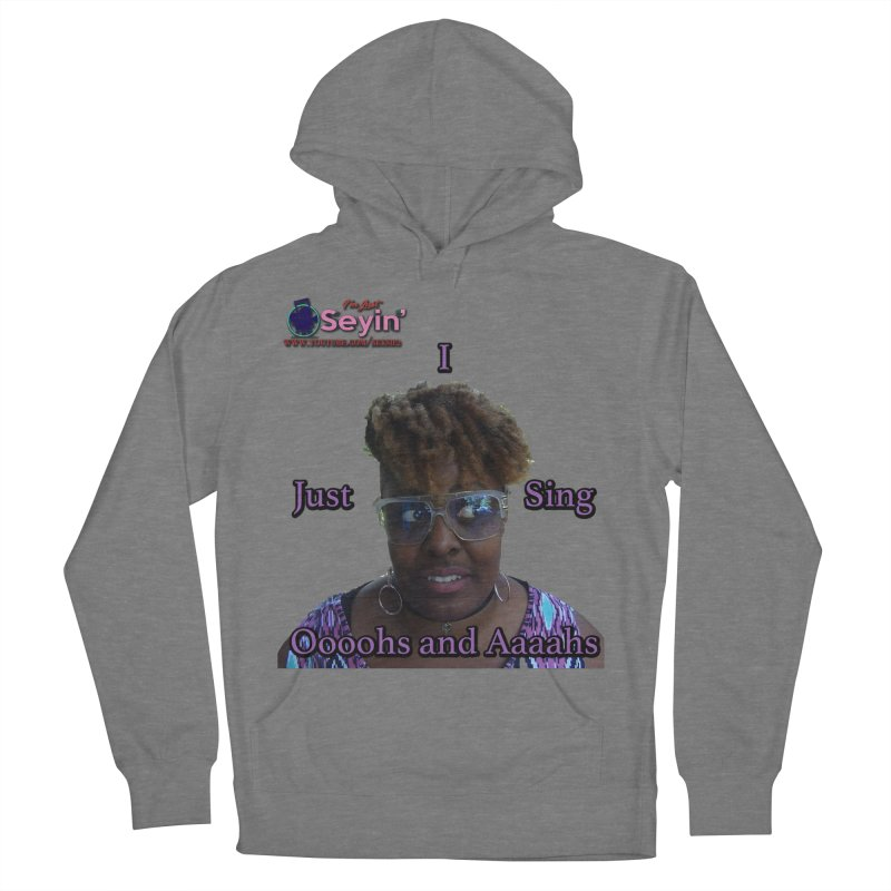 Oooohs and Aaaahs Women's Pullover Hoody by I'm Just Seyin' Shoppe
