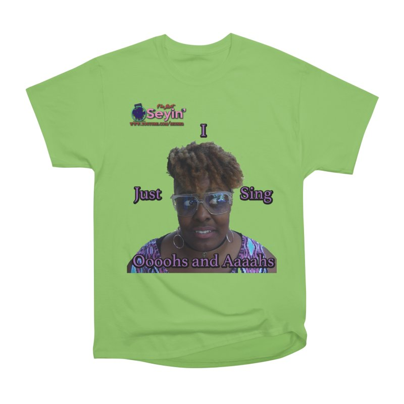 Oooohs and Aaaahs Women's T-Shirt by I'm Just Seyin' Shoppe