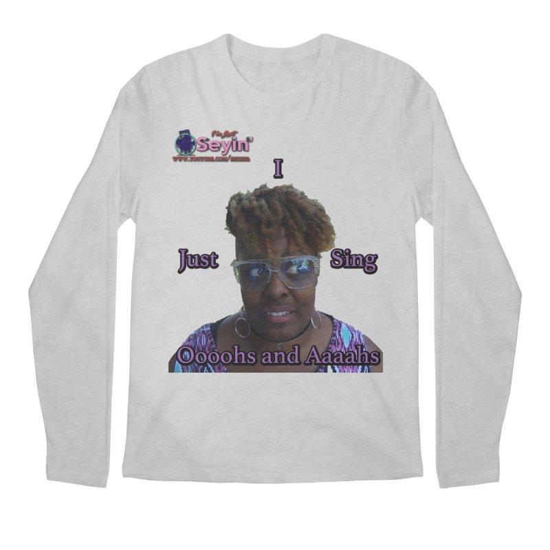 Oooohs and Aaaahs Men's Regular Longsleeve T-Shirt by I'm Just Seyin' Shoppe