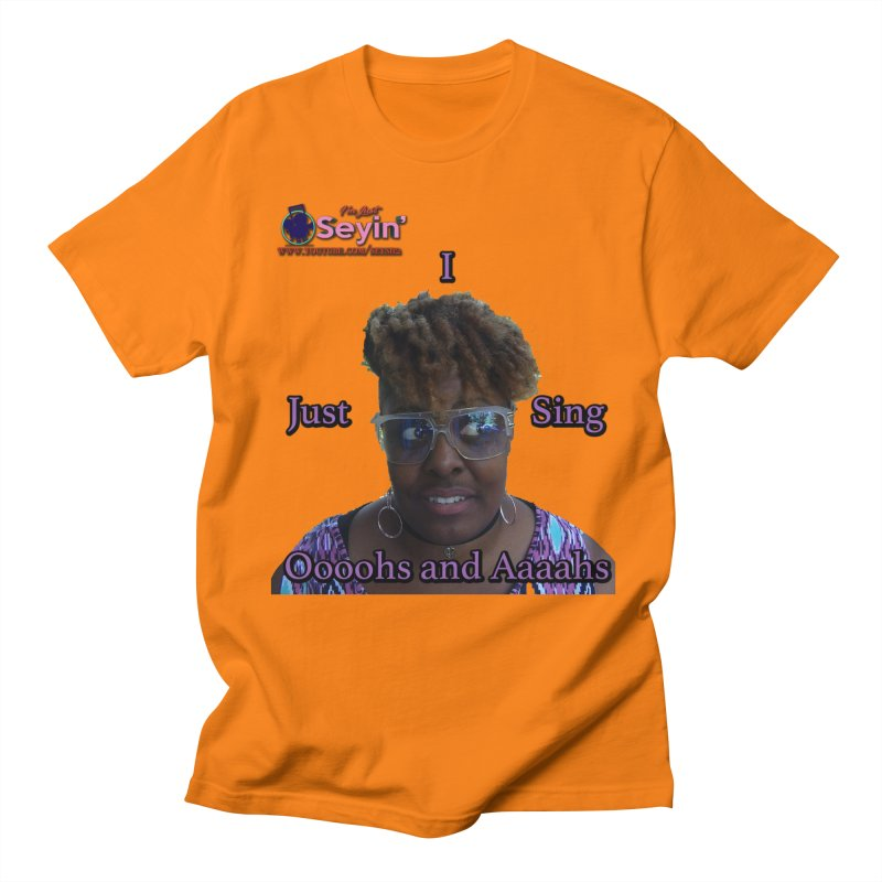 Oooohs and Aaaahs Women's Regular Unisex T-Shirt by I'm Just Seyin' Shoppe
