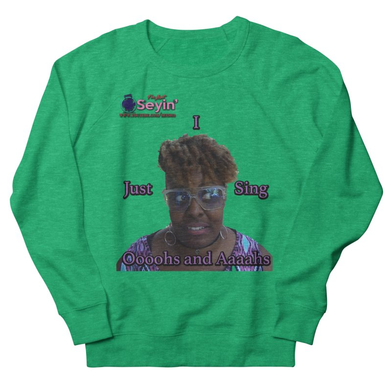 Oooohs and Aaaahs Men's French Terry Sweatshirt by I'm Just Seyin' Shoppe