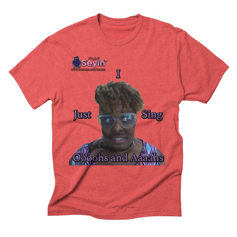 Oooohs and Aaaahs Men's Triblend T-Shirt by I'm Just Seyin' Shoppe