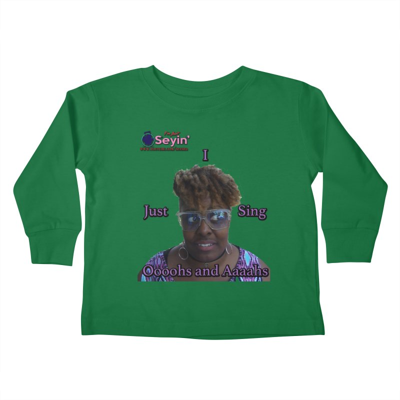 Oooohs and Aaaahs Kids Toddler Longsleeve T-Shirt by I'm Just Seyin' Shoppe
