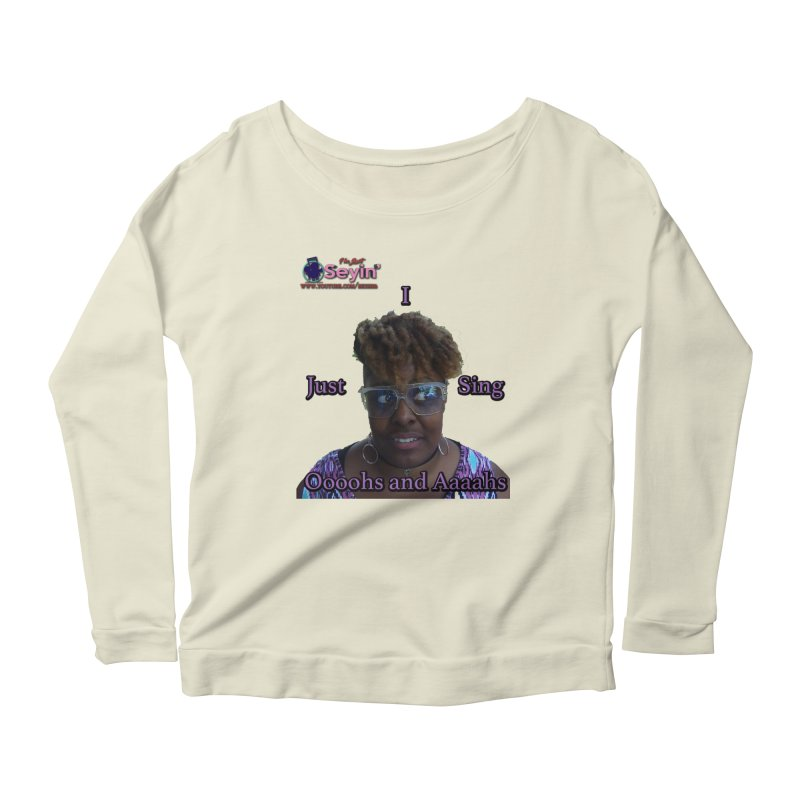 Oooohs and Aaaahs Women's Scoop Neck Longsleeve T-Shirt by I'm Just Seyin' Shoppe