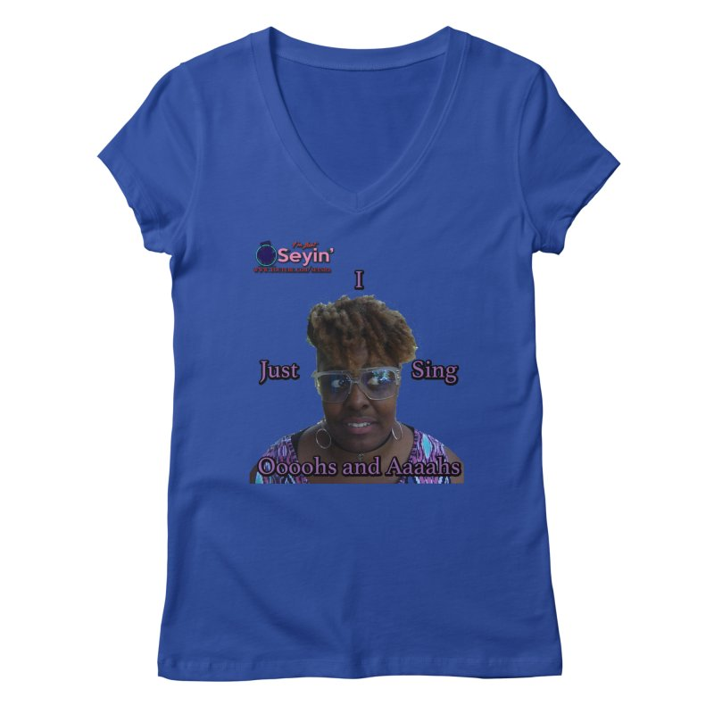 Oooohs and Aaaahs Women's Regular V-Neck by I'm Just Seyin' Shoppe