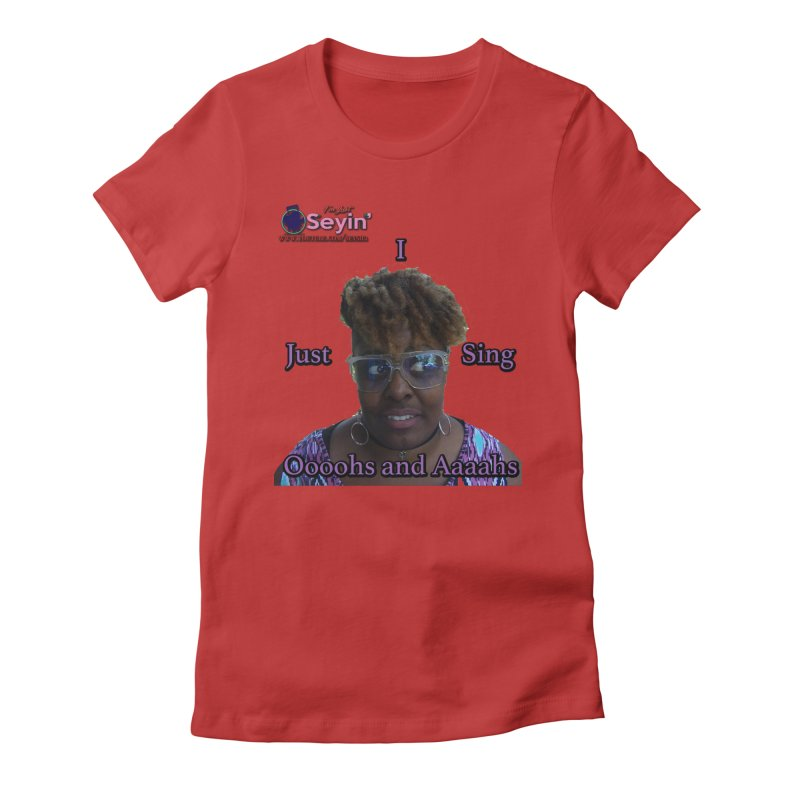 Oooohs and Aaaahs Women's Fitted T-Shirt by I'm Just Seyin' Shoppe