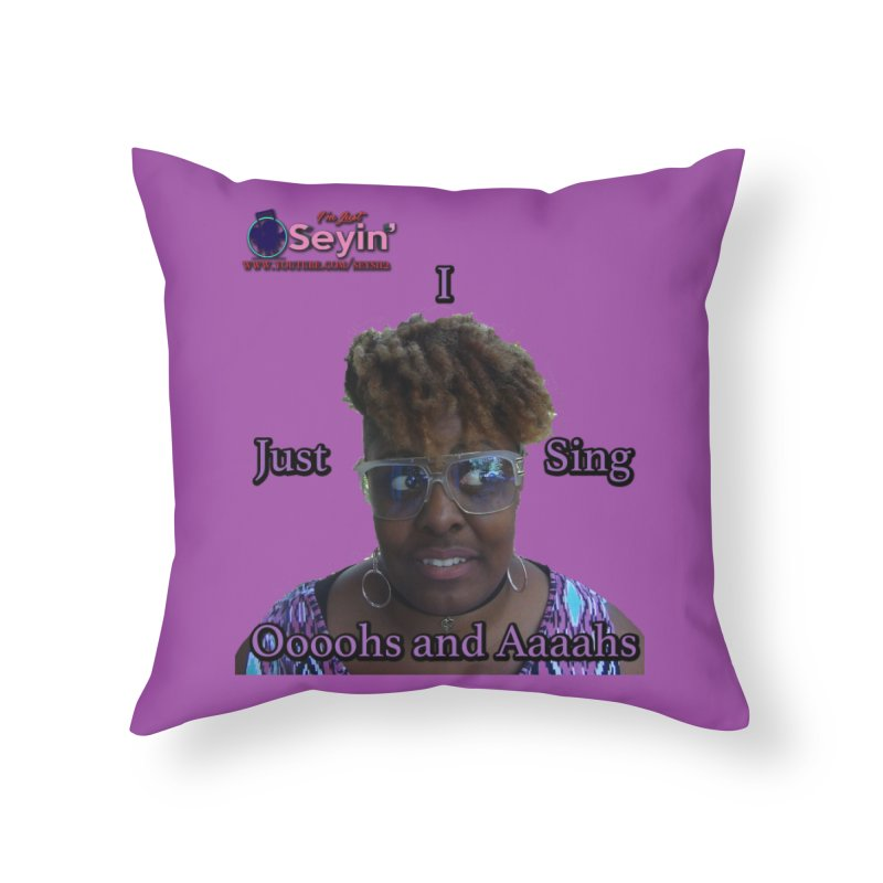 Oooohs and Aaaahs Home Throw Pillow by I'm Just Seyin' Shoppe
