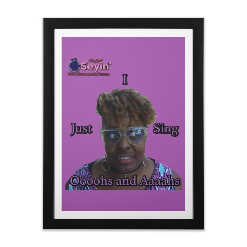 Oooohs and Aaaahs Home Framed Fine Art Print by I'm Just Seyin' Shoppe