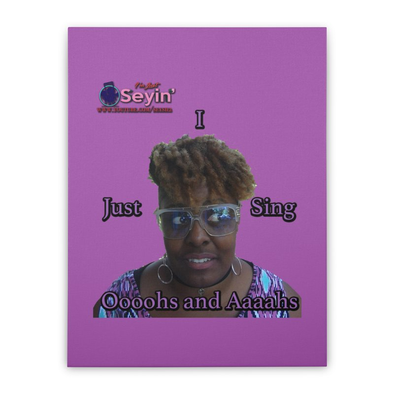 Oooohs and Aaaahs Home Stretched Canvas by I'm Just Seyin' Shoppe