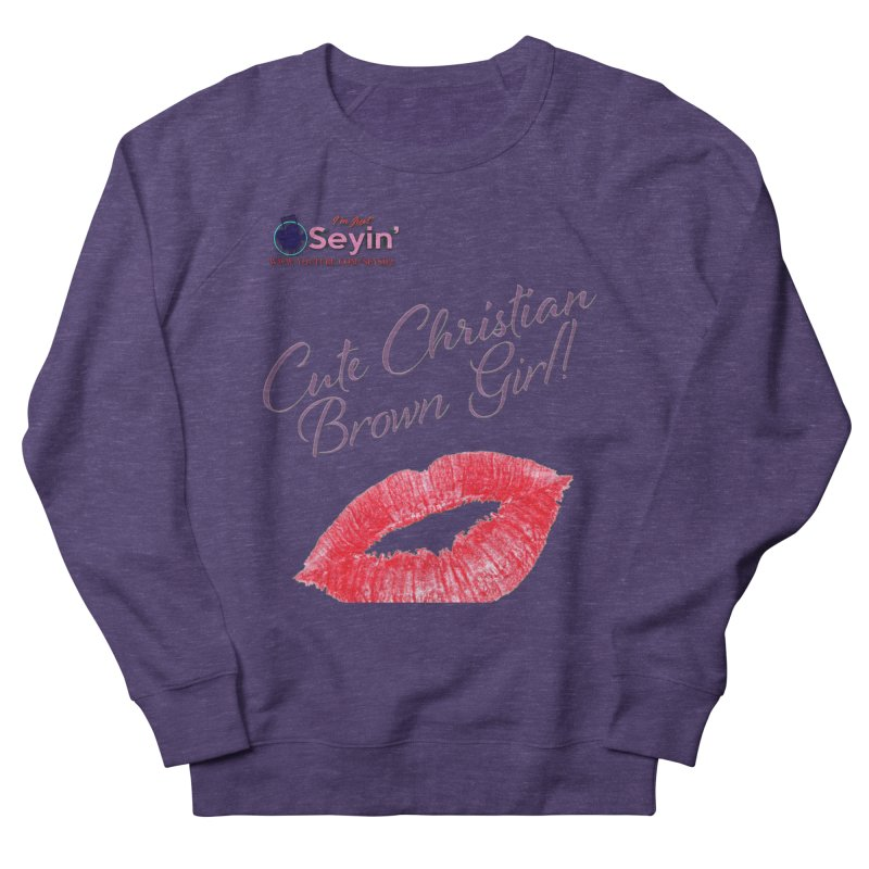 Cute Christian Brown Girl Women's Sweatshirt by I'm Just Seyin' Shoppe