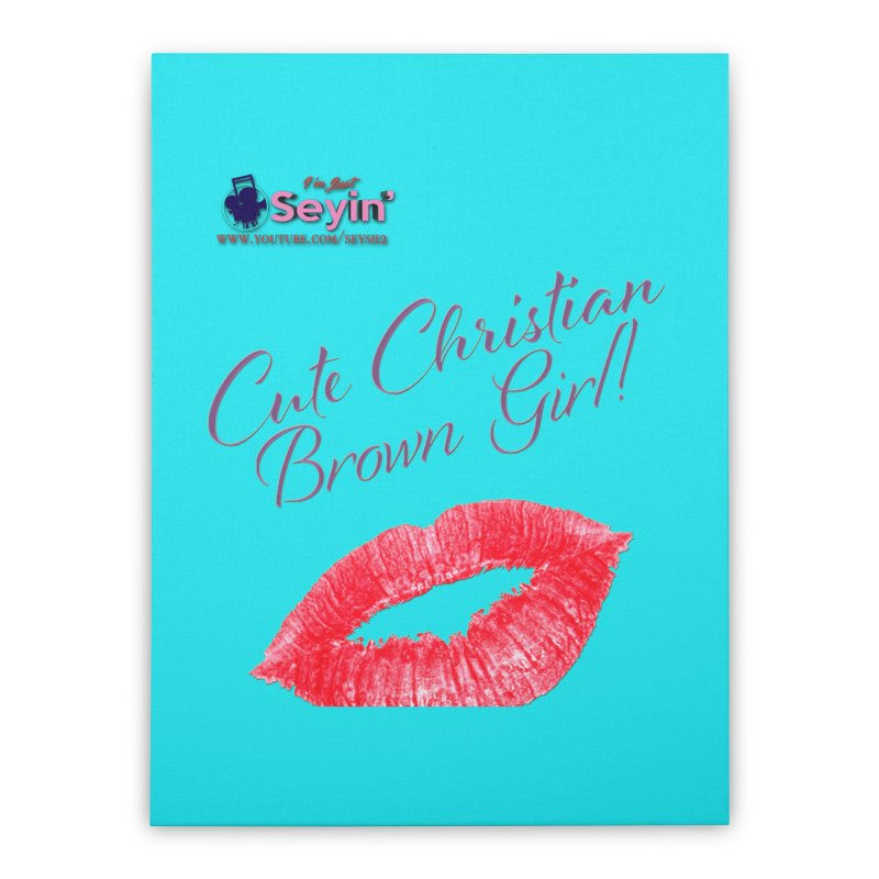 Cute Christian Brown Girl Home Stretched Canvas by I'm Just Seyin' Shoppe