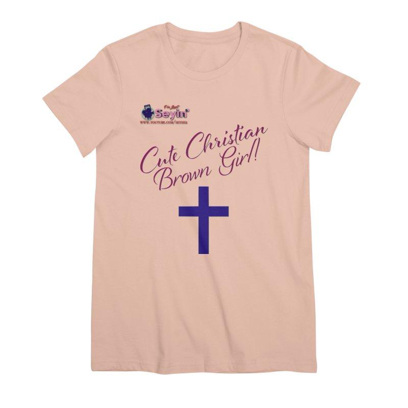 Cute Christian Brown Girl 2 Women's Premium T-Shirt by I'm Just Seyin' Shoppe