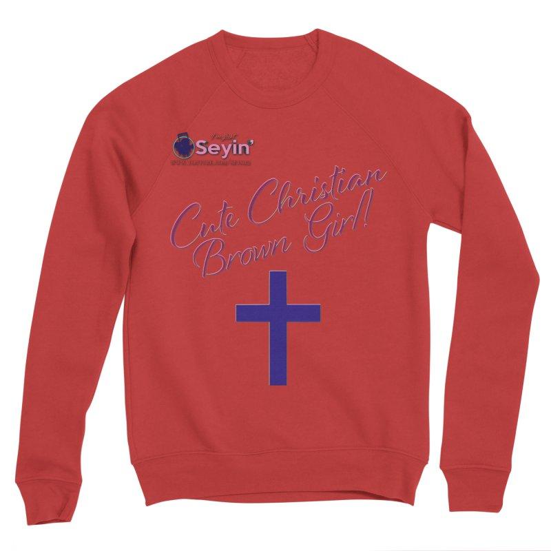 Cute Christian Brown Girl 2 Women's Sponge Fleece Sweatshirt by I'm Just Seyin' Shoppe
