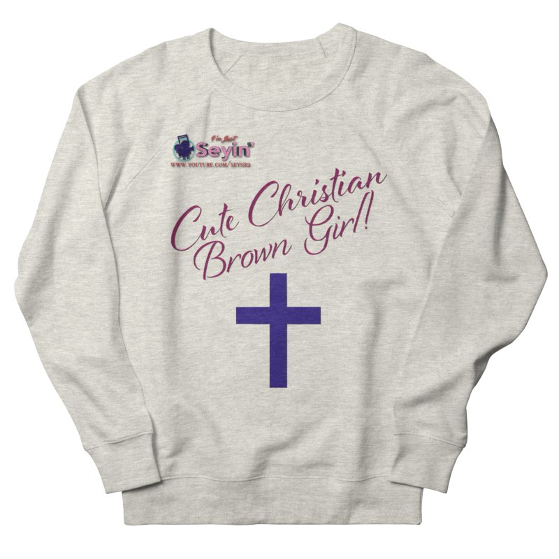 Cute Christian Brown Girl 2 Women's French Terry Sweatshirt by I'm Just Seyin' Shoppe