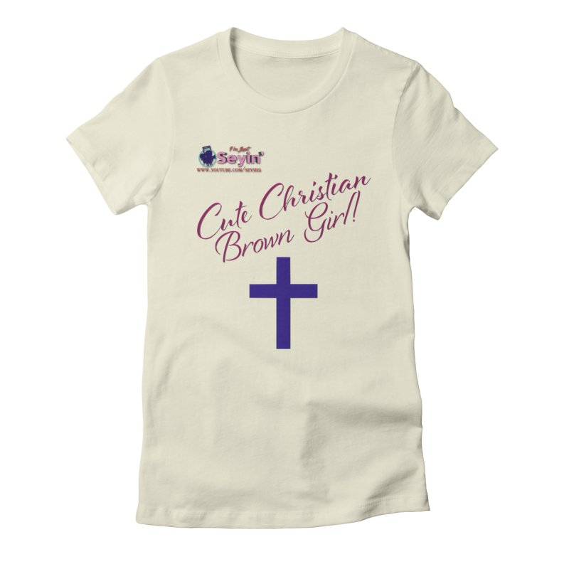 Cute Christian Brown Girl 2 Women's Fitted T-Shirt by I'm Just Seyin' Shoppe