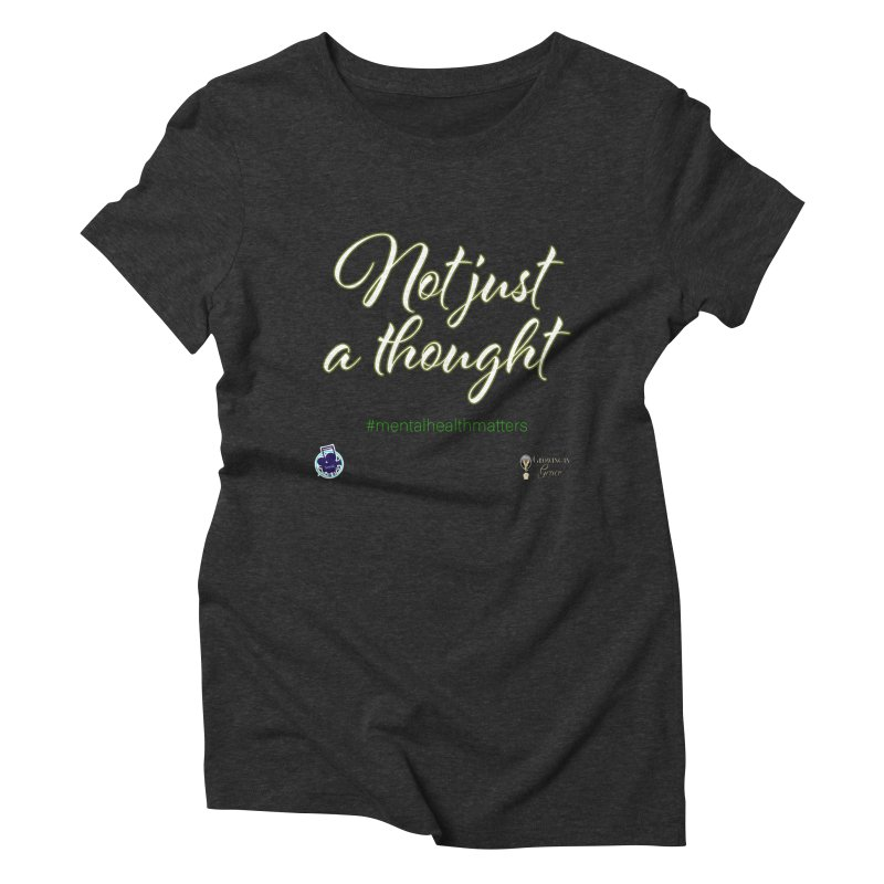 Not Just A Thought Women's Triblend T-Shirt by I'm Just Seyin' Shoppe