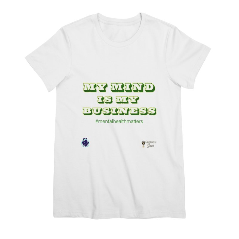My Mind Is My Business Women's Premium T-Shirt by I'm Just Seyin' Shoppe