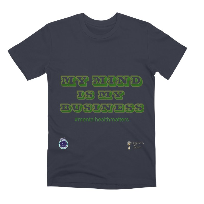 My Mind Is My Business Men's Premium T-Shirt by I'm Just Seyin' Shoppe