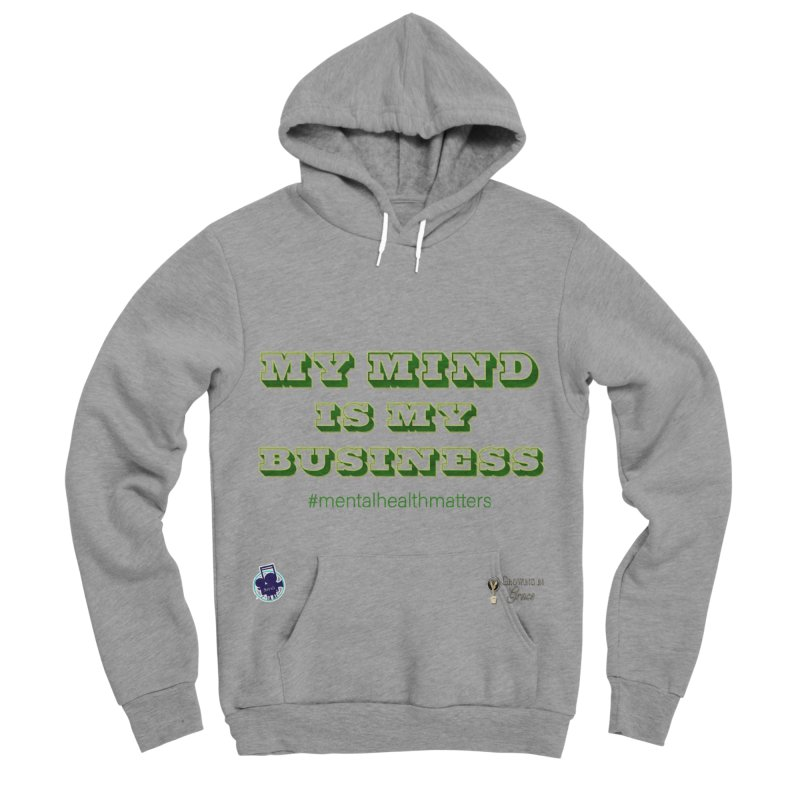 My Mind Is My Business Men's Sponge Fleece Pullover Hoody by I'm Just Seyin' Shoppe