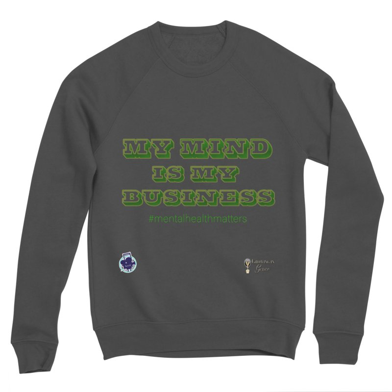 My Mind Is My Business Women's Sponge Fleece Sweatshirt by I'm Just Seyin' Shoppe