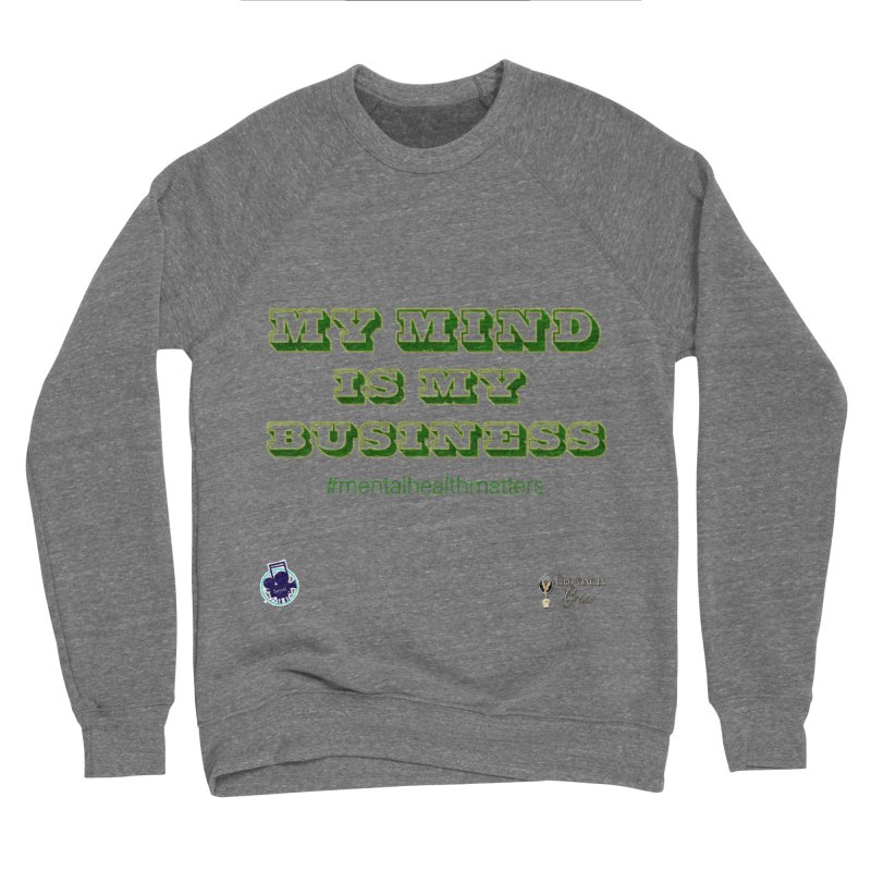 My Mind Is My Business Men's Sponge Fleece Sweatshirt by I'm Just Seyin' Shoppe