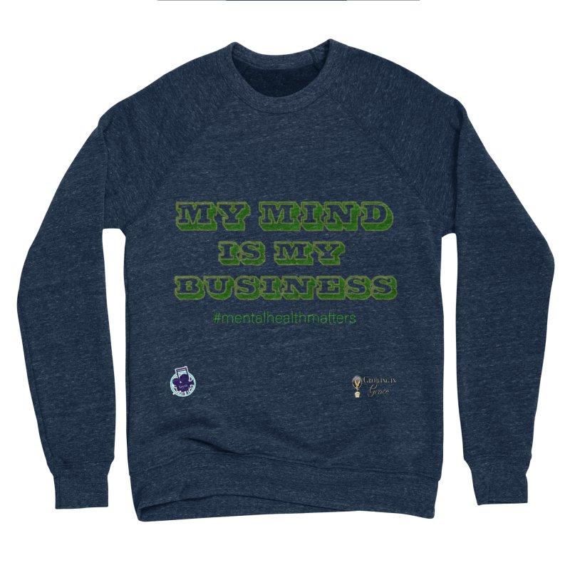 My Mind Is My Business Men's Sponge Fleece Sweatshirt by I'm Just Seyin' Shoppe