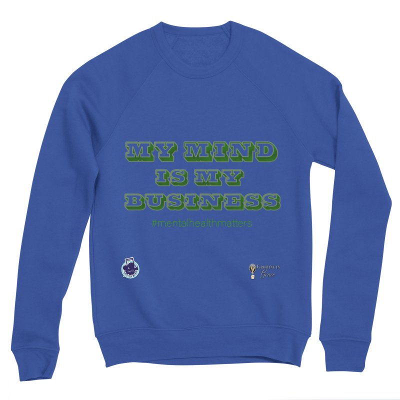 My Mind Is My Business Men's Sweatshirt by I'm Just Seyin' Shoppe