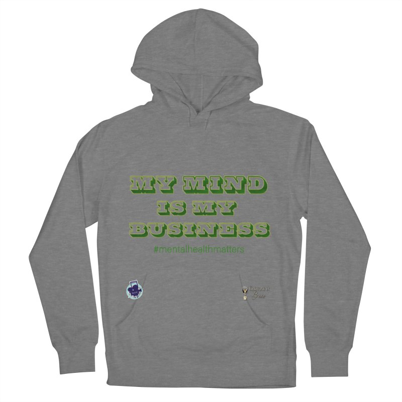 My Mind Is My Business Men's French Terry Pullover Hoody by I'm Just Seyin' Shoppe
