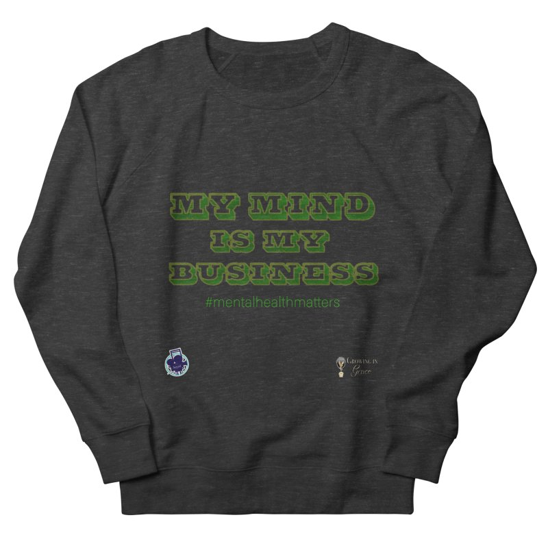 My Mind Is My Business Women's French Terry Sweatshirt by I'm Just Seyin' Shoppe