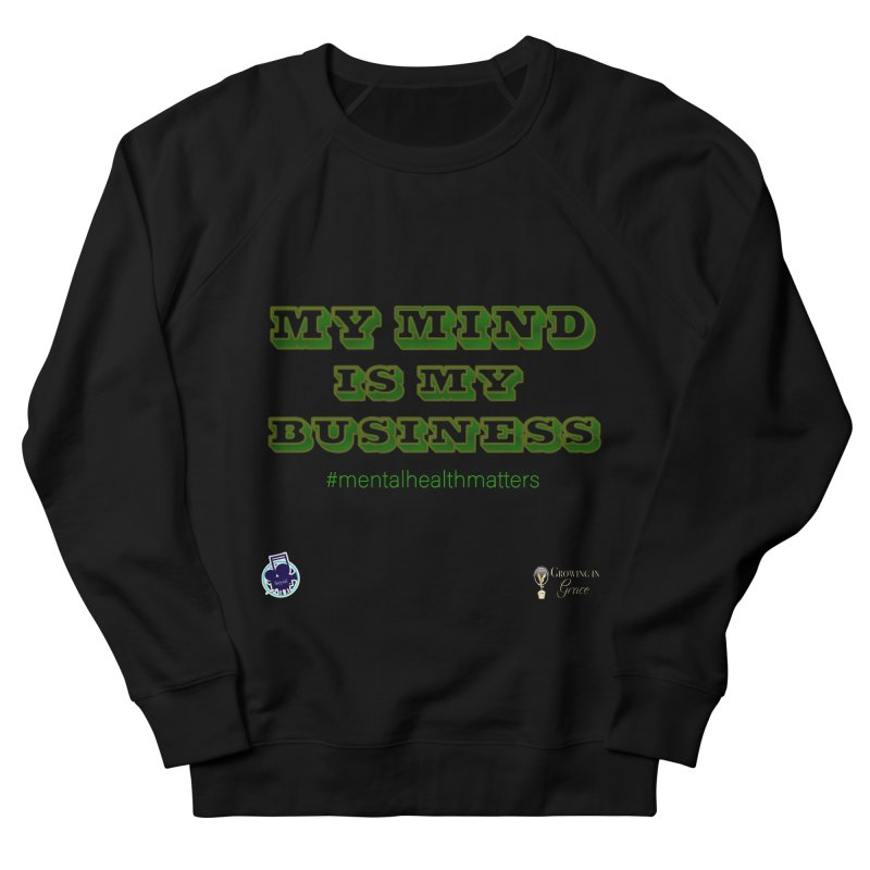 My Mind Is My Business Men's French Terry Sweatshirt by I'm Just Seyin' Shoppe