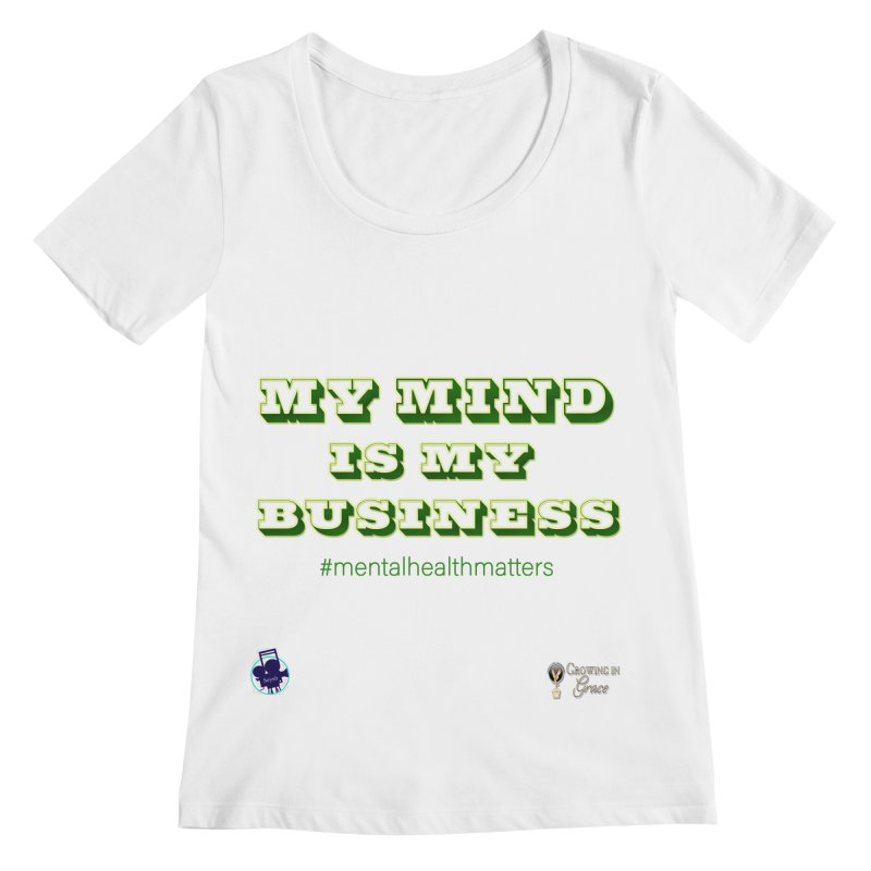 My Mind Is My Business Women's Regular Scoop Neck by I'm Just Seyin' Shoppe