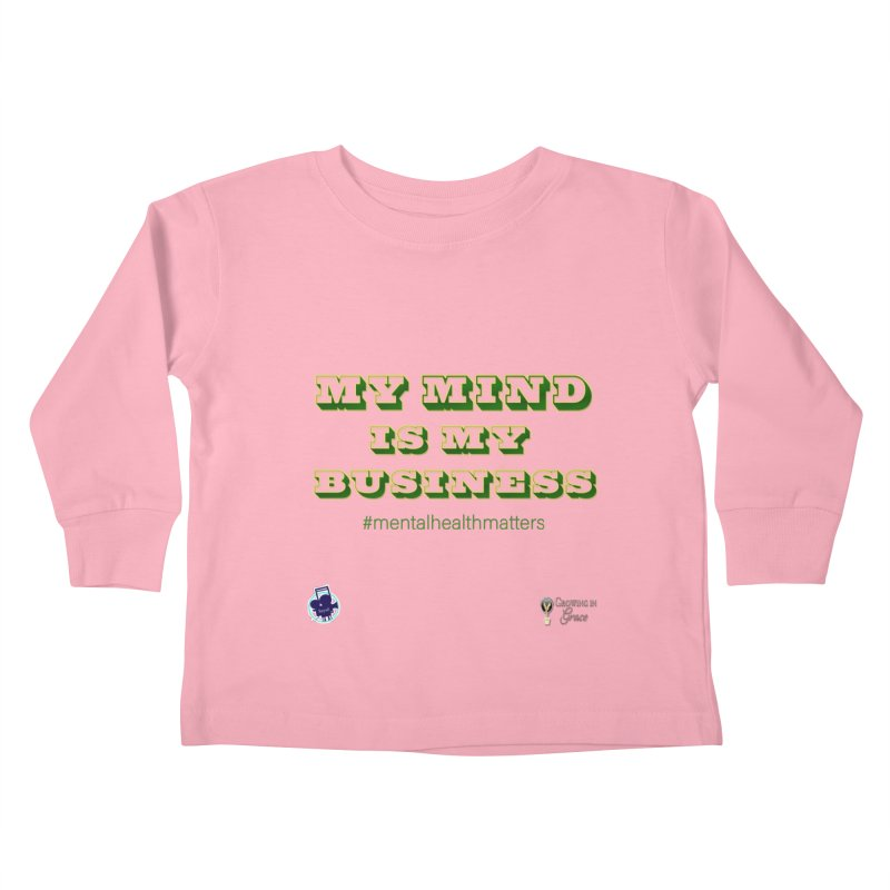 My Mind Is My Business Kids Toddler Longsleeve T-Shirt by I'm Just Seyin' Shoppe