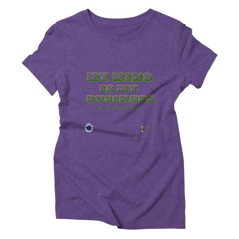 My Mind Is My Business Women's Triblend T-Shirt by I'm Just Seyin' Shoppe