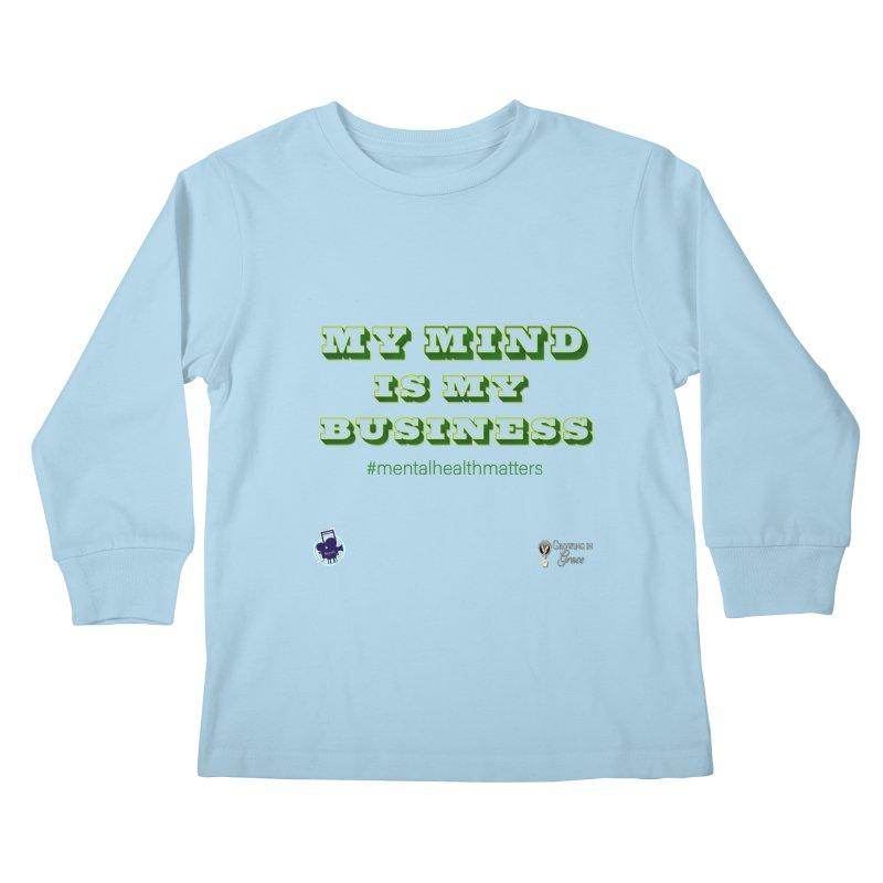 My Mind Is My Business Kids Longsleeve T-Shirt by I'm Just Seyin' Shoppe