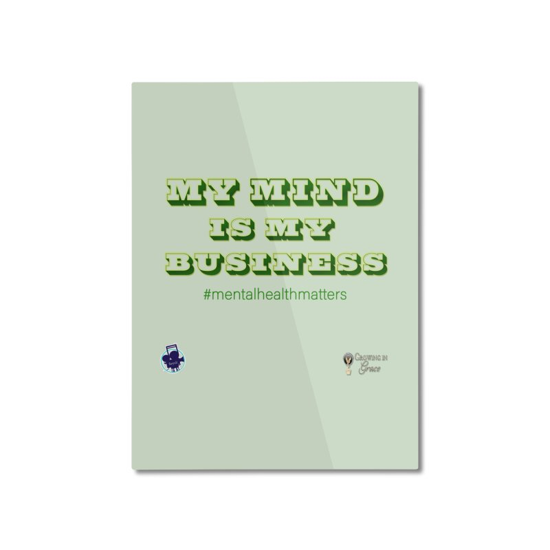 My Mind Is My Business Home Mounted Aluminum Print by I'm Just Seyin' Shoppe