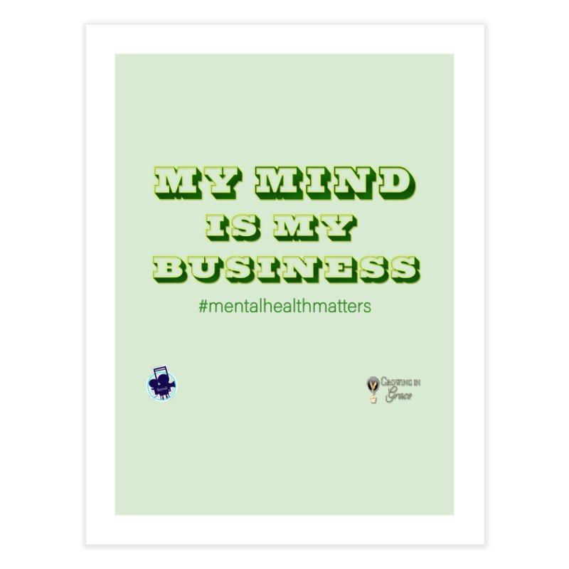 My Mind Is My Business Home Fine Art Print by I'm Just Seyin' Shoppe