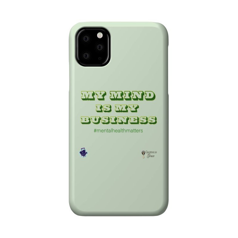 My Mind Is My Business Accessories Phone Case by I'm Just Seyin' Shoppe