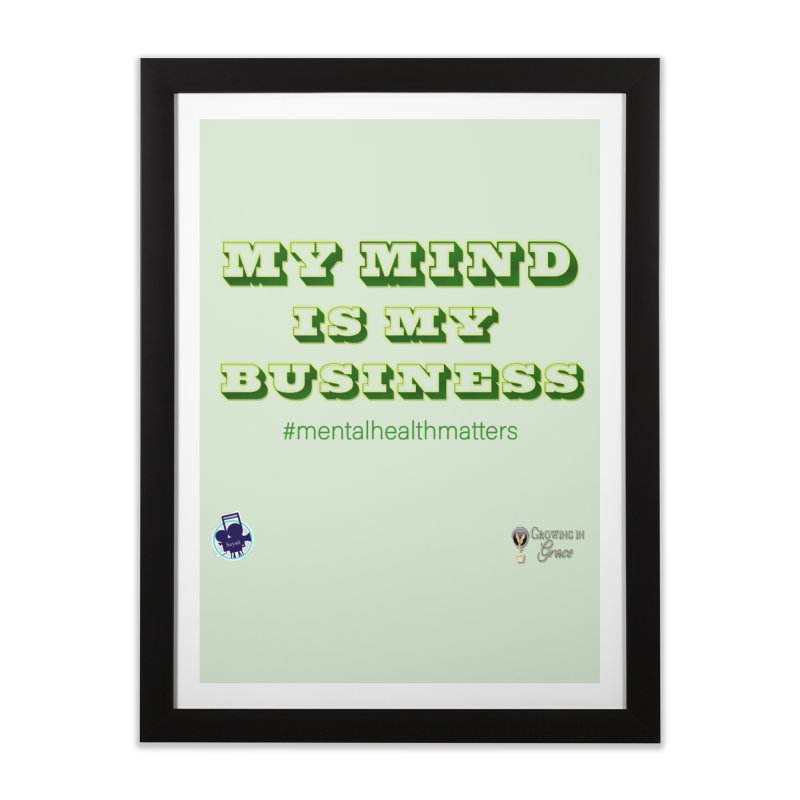 My Mind Is My Business Home Framed Fine Art Print by I'm Just Seyin' Shoppe