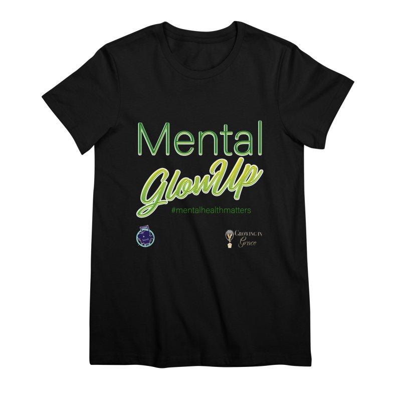 Mental GlowUP Women's Premium T-Shirt by I'm Just Seyin' Shoppe