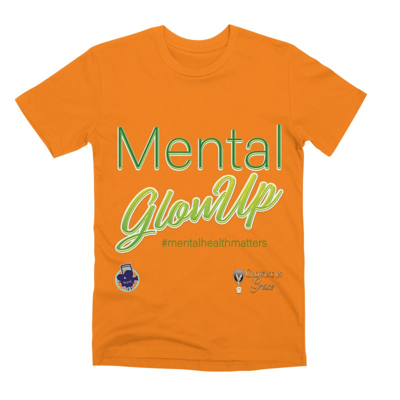 Mental GlowUP Men's T-Shirt by I'm Just Seyin' Shoppe