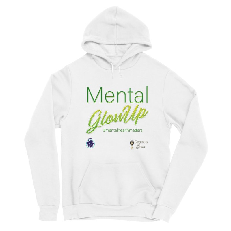 Mental GlowUP Men's Sponge Fleece Pullover Hoody by I'm Just Seyin' Shoppe