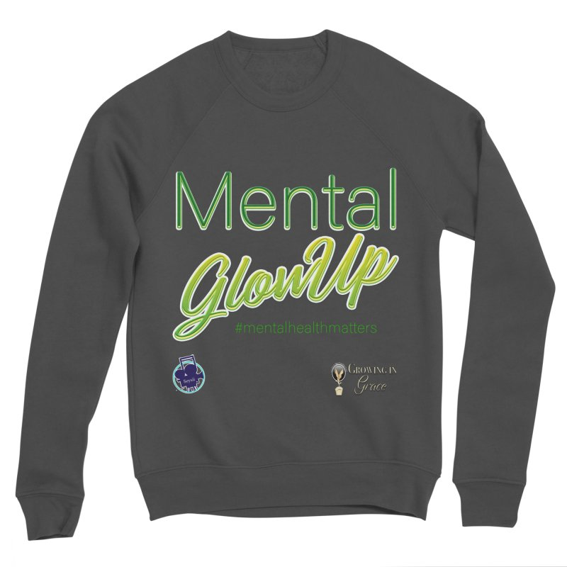 Mental GlowUP Men's Sponge Fleece Sweatshirt by I'm Just Seyin' Shoppe