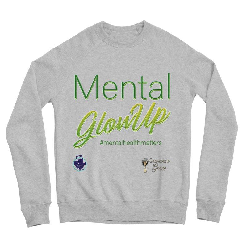 Mental GlowUP Women's Sponge Fleece Sweatshirt by I'm Just Seyin' Shoppe