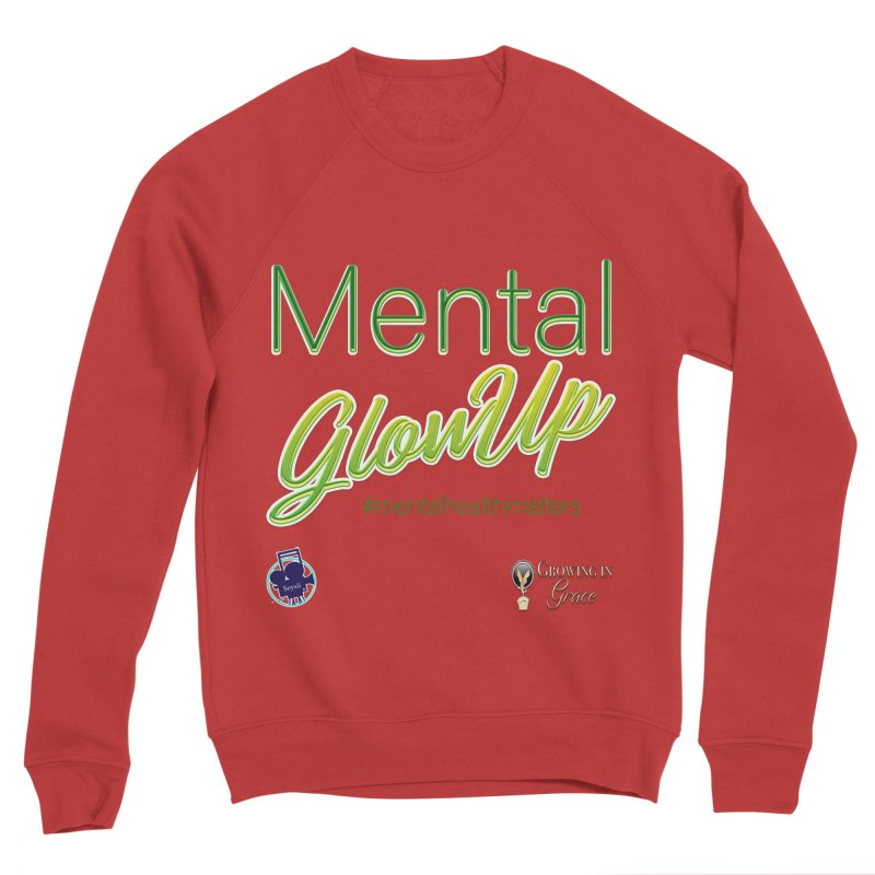 Mental GlowUP Women's Sponge Fleece Sweatshirt by I'm Just Seyin' Shoppe