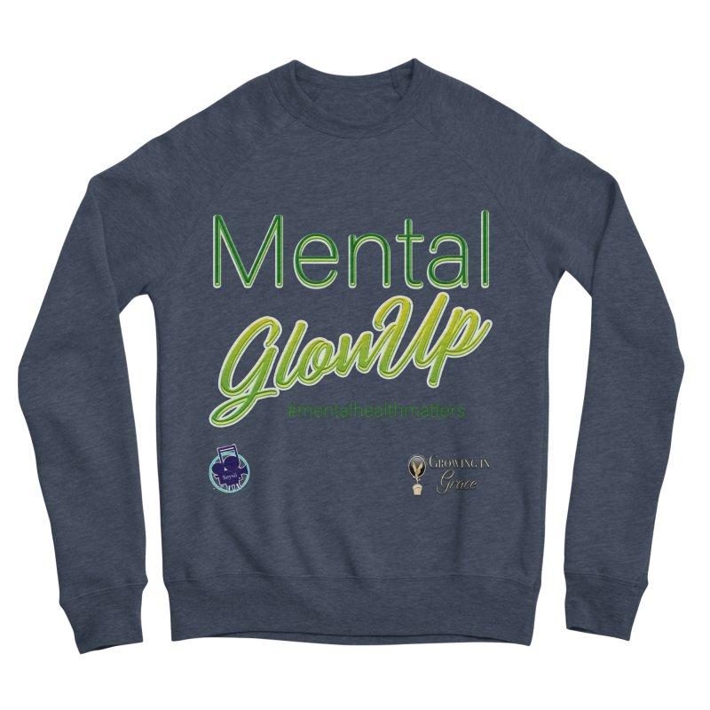 Mental GlowUP Men's Sponge Fleece Sweatshirt by I'm Just Seyin' Shoppe