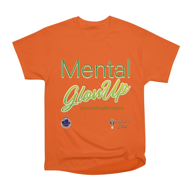 Mental GlowUP Men's Heavyweight T-Shirt by I'm Just Seyin' Shoppe