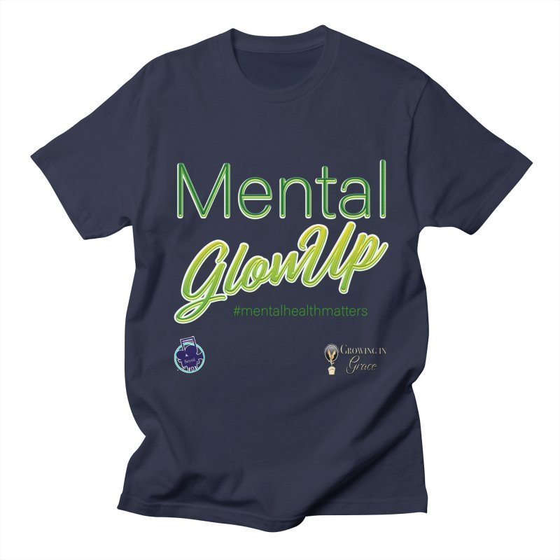 Mental GlowUP Women's Regular Unisex T-Shirt by I'm Just Seyin' Shoppe