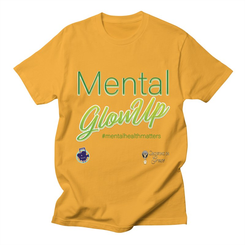 Mental GlowUP Women's Regular Unisex T-Shirt by I'm Just Seyin' Shoppe