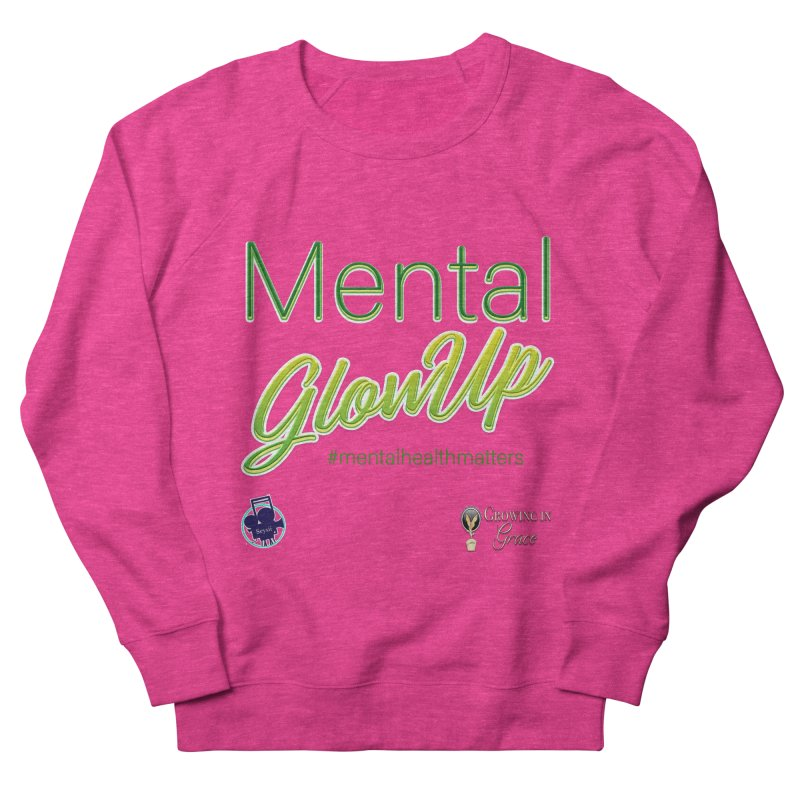 Mental GlowUP Women's French Terry Sweatshirt by I'm Just Seyin' Shoppe